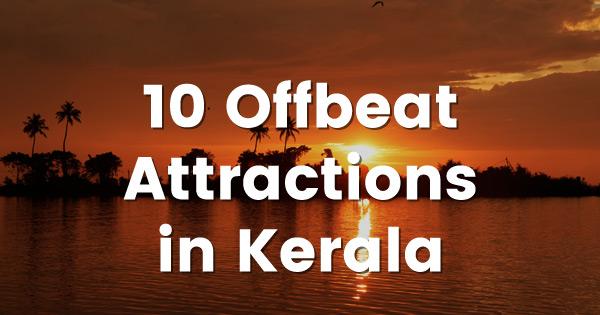 10 Offbeat Attractions in Kerala